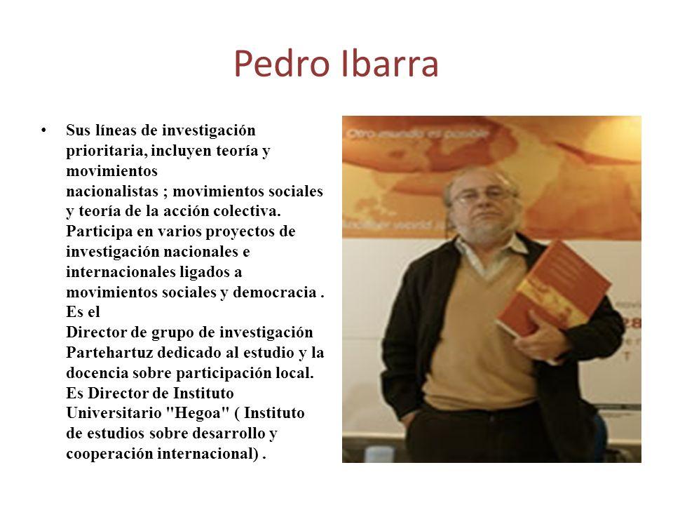 Pedro Ibarra Sus líneas de investigación prioritaria, incluyen teoría y movimientos nacionalistas ; movimientos sociales y teoría de la acción colecti