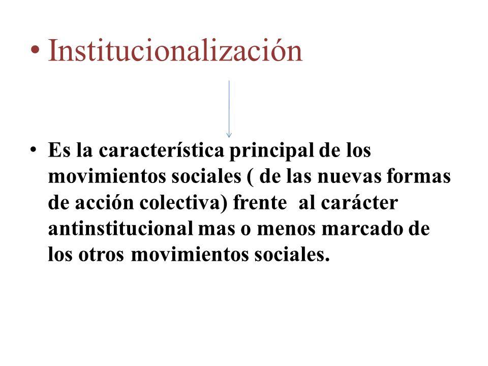 Institucionalización Es la característica principal de los movimientos sociales ( de las nuevas formas de acción colectiva) frente al carácter antinst