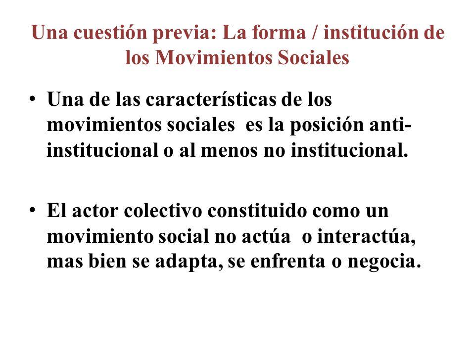 Una cuestión previa: La forma / institución de los Movimientos Sociales Una de las características de los movimientos sociales es la posición anti- in