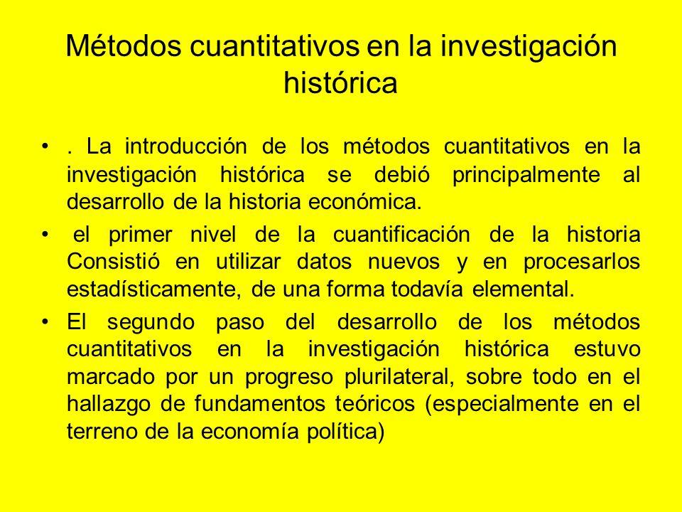 Métodos cuantitativos en la investigación histórica. La introducción de los métodos cuantitativos en la investigación histórica se debió principalment