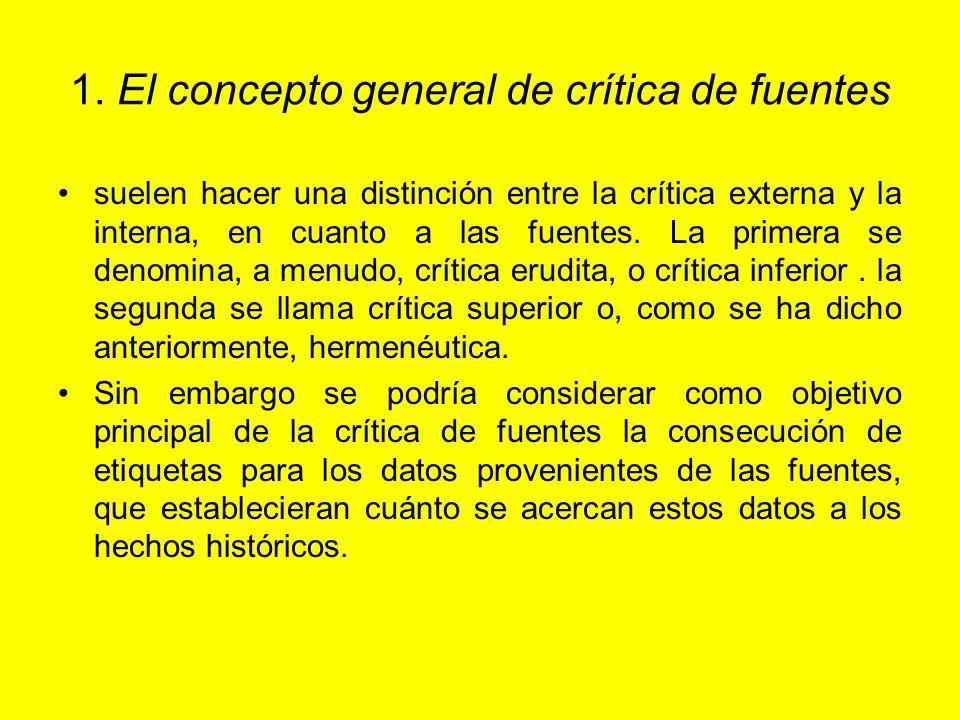 1. El concepto general de crítica de fuentes suelen hacer una distinción entre la crítica externa y la interna, en cuanto a las fuentes. La primera se