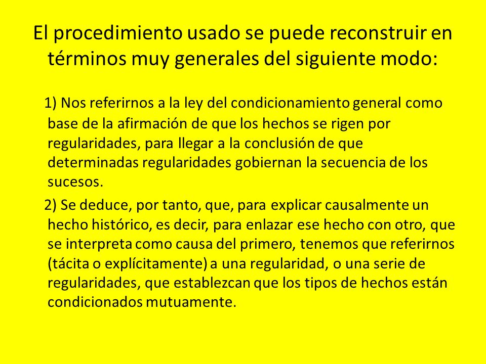 El procedimiento usado se puede reconstruir en términos muy generales del siguiente modo: 1) Nos referirnos a la ley del condicionamiento general como
