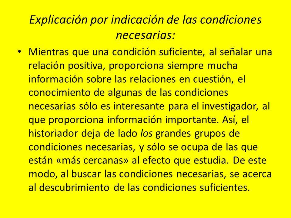 Explicación por indicación de las condiciones necesarias: Mientras que una condición suficiente, al señalar una relación positiva, proporciona siempre