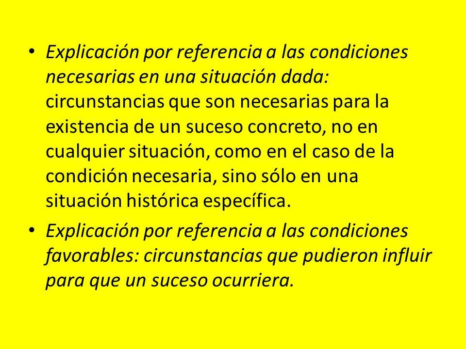 Explicación por referencia a las condiciones necesarias en una situación dada: circunstancias que son necesarias para la existencia de un suceso concr