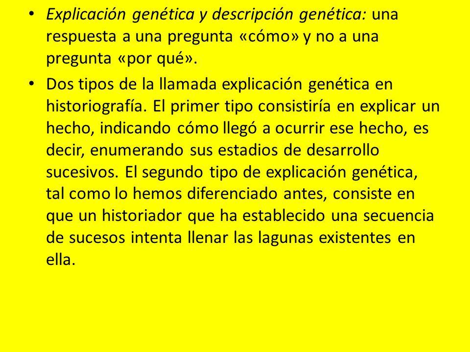 Explicación genética y descripción genética: una respuesta a una pregunta «cómo» y no a una pregunta «por qué». Dos tipos de la llamada explicación ge