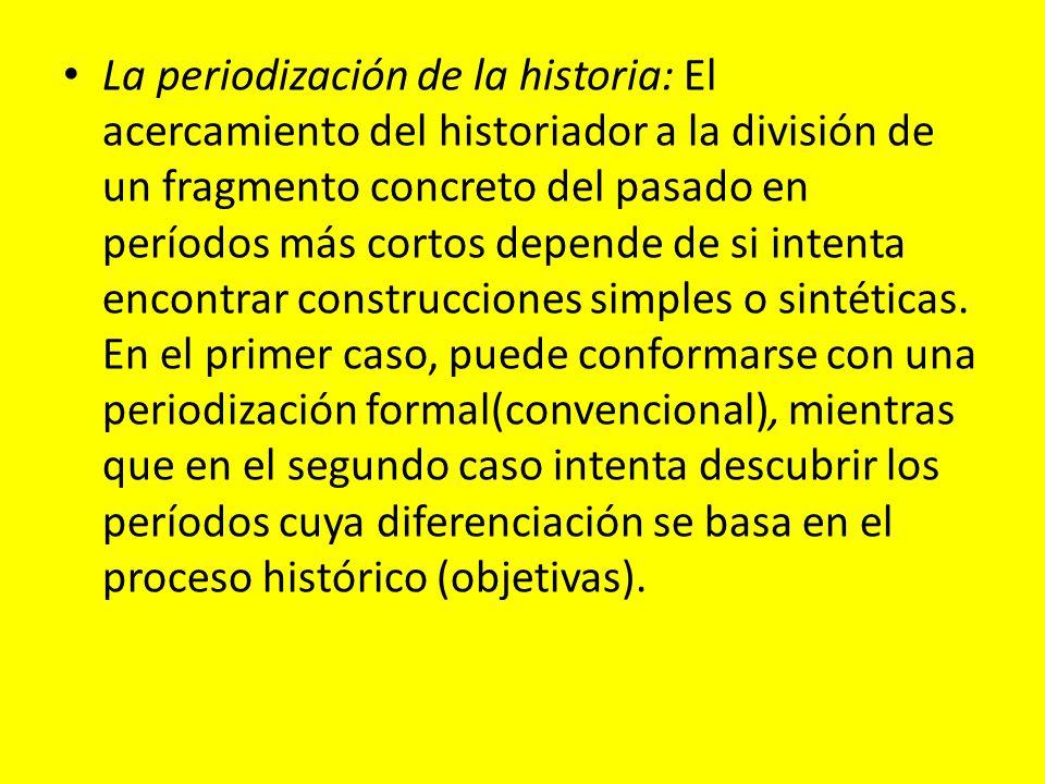 La periodización de la historia: El acercamiento del historiador a la división de un fragmento concreto del pasado en períodos más cortos depende de s
