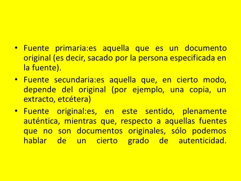 Fuente primaria:es aquella que es un documento original (es decir, sacado por la persona especificada en la fuente). Fuente secundaria:es aquella que,