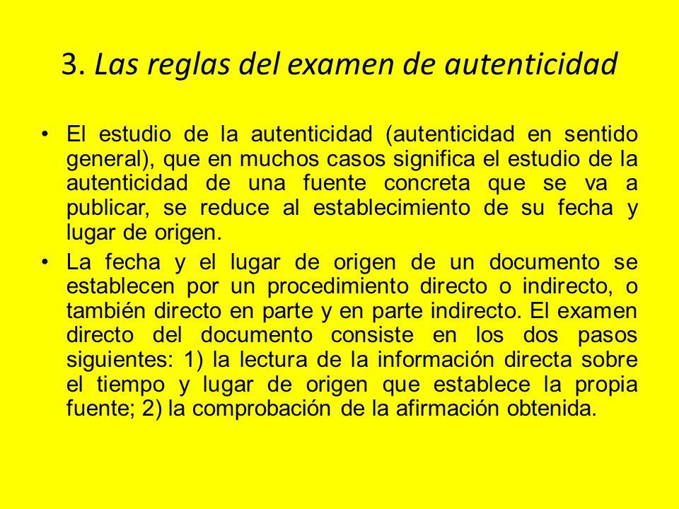 3. Las reglas del examen de autenticidad El estudio de la autenticidad (autenticidad en sentido general), que en muchos casos significa el estudio de