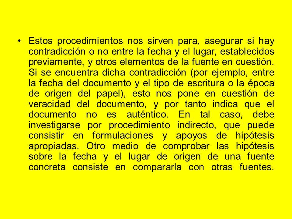 Estos procedimientos nos sirven para, asegurar si hay contradicción o no entre la fecha y el lugar, establecidos previamente, y otros elementos de la