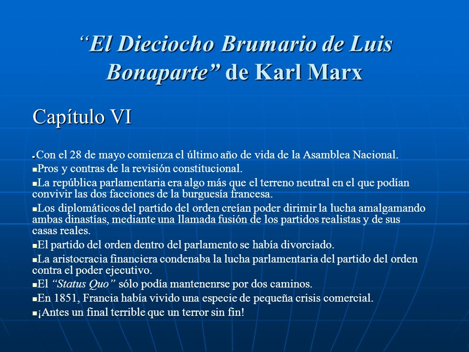 El Dieciocho Brumario de Luis Bonaparte de Karl MarxEl Dieciocho Brumario de Luis Bonaparte de Karl Marx Capítulo VI Con el 28 de mayo comienza el últ