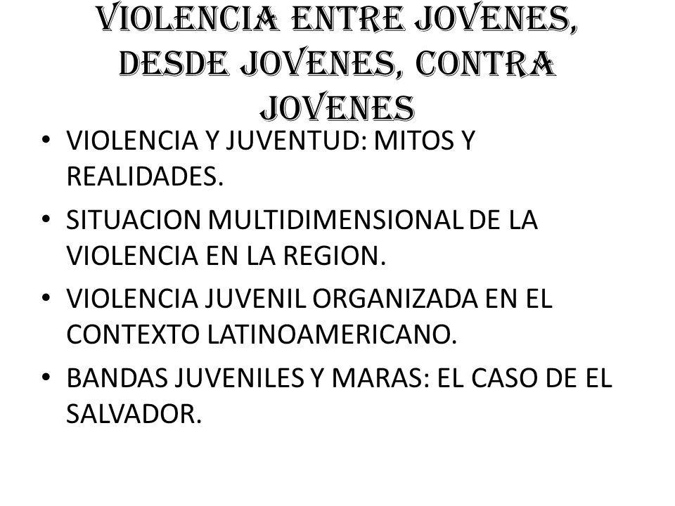 VIOLENCIA ENTRE JOVENES, DESDE JOVENES, CONTRA JOVENES VIOLENCIA Y JUVENTUD: MITOS Y REALIDADES.