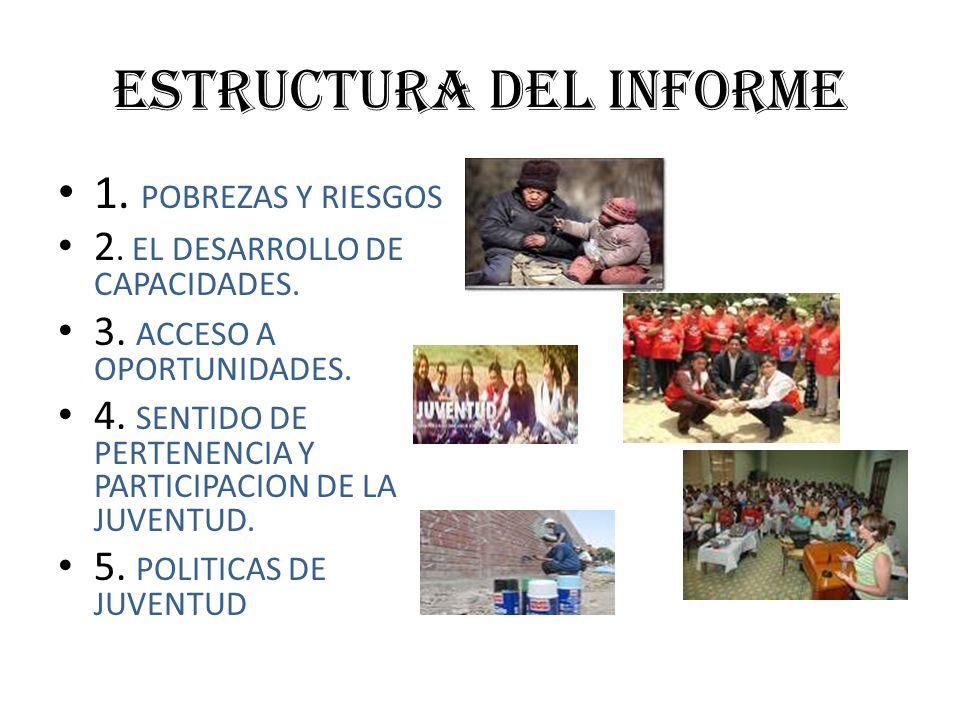 ESTRUCTURA DEL INFORME 1. POBREZAS Y RIESGOS 2. EL DESARROLLO DE CAPACIDADES.