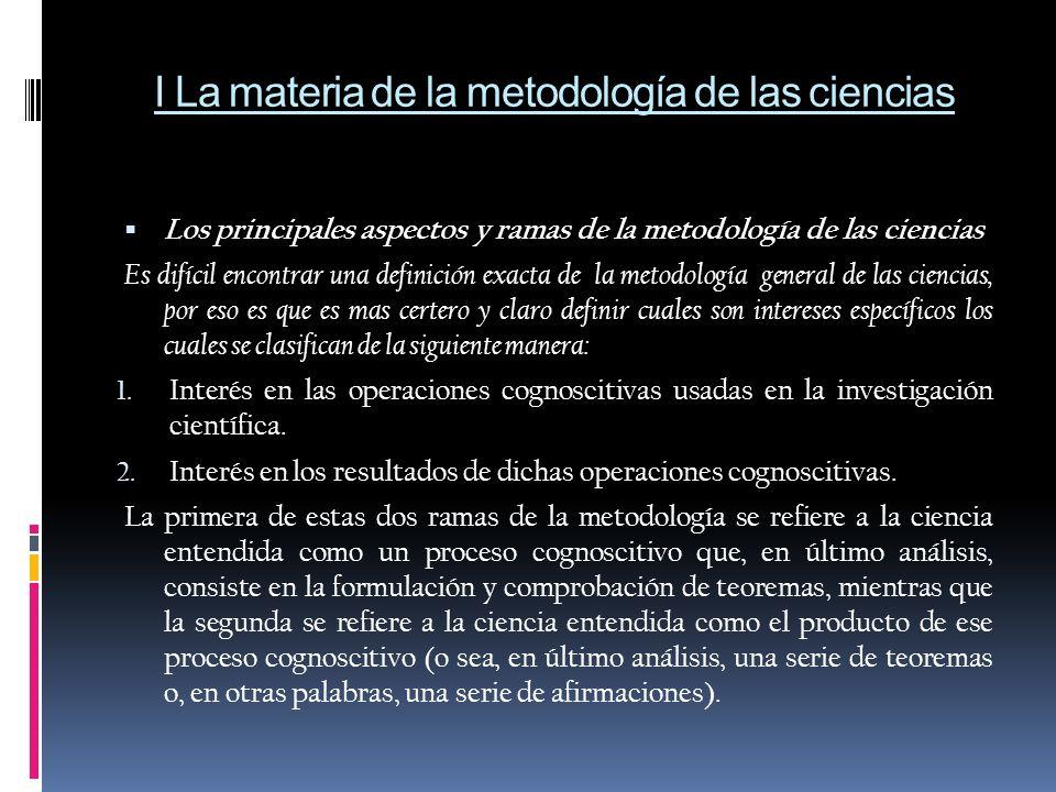 Terminología o Ramas de la metodología: Metodología pragmática: cuyo tema es la ciencia como oficio de los estudiosos, es decir, la ciencia como actividad Metodología apragmatica: estudio de la ciencia, concebida no como el oficio de los estudiosos, sino como el producto de sus operaciones cognoscitivas