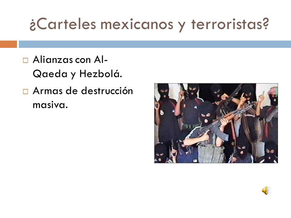 ¿Carteles mexicanos y terroristas? Alianzas con Al- Qaeda y Hezbolá. Armas de destrucción masiva.