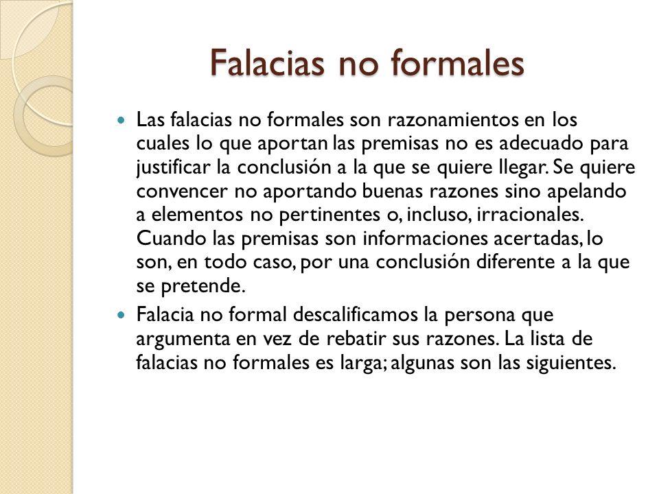 Falacias no formales Falacias no formales Las falacias no formales son razonamientos en los cuales lo que aportan las premisas no es adecuado para jus
