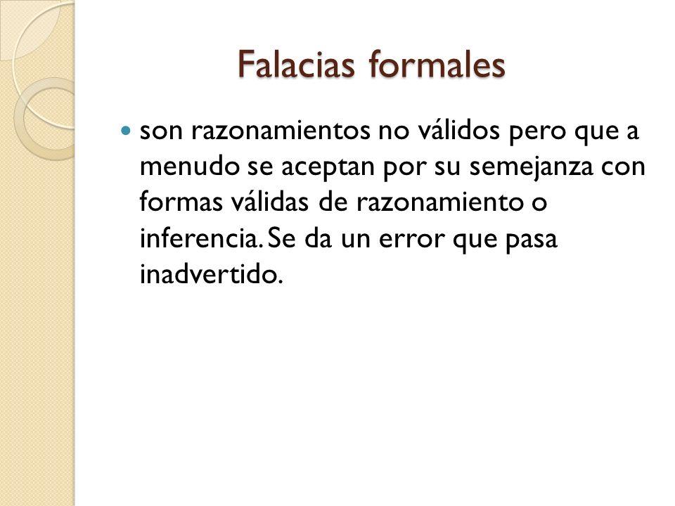 Falacias formales Falacias formales son razonamientos no válidos pero que a menudo se aceptan por su semejanza con formas válidas de razonamiento o in