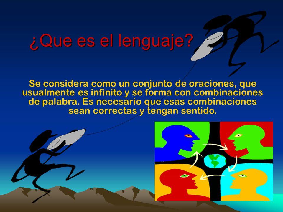 ¿Que es el lenguaje? Se considera como un conjunto de oraciones, que usualmente es infinito y se forma con combinaciones de palabra. Es necesario que