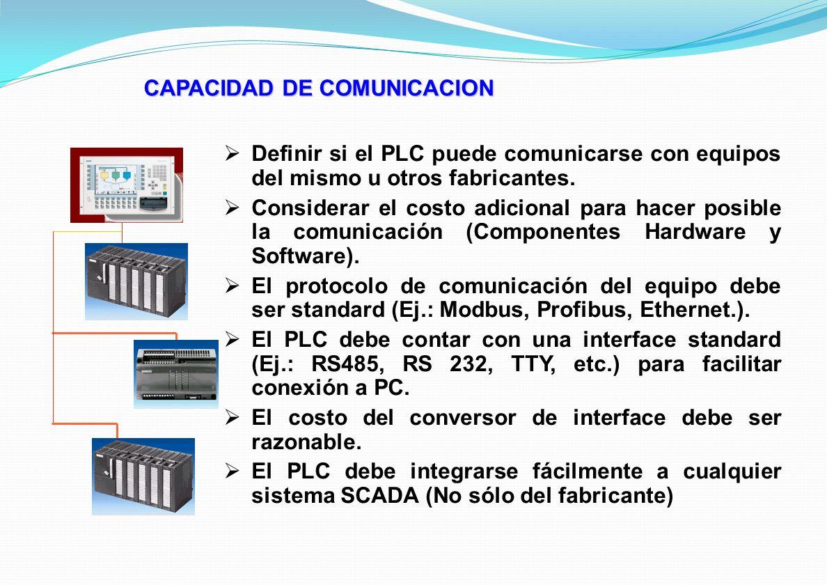 CAPACIDAD DE COMUNICACION Definir si el PLC puede comunicarse con equipos del mismo u otros fabricantes. Considerar el costo adicional para hacer posi