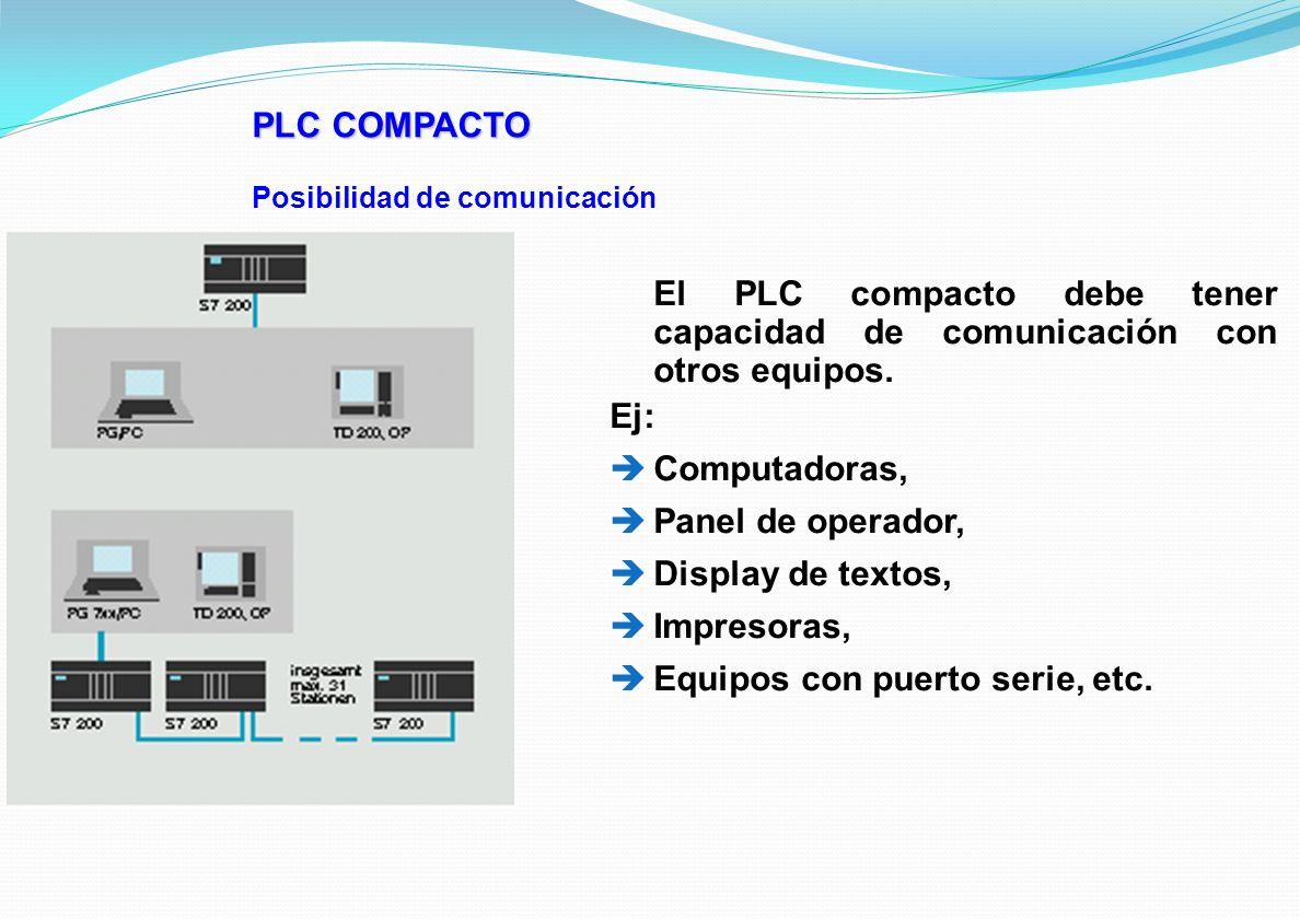 PLC COMPACTO Posibilidad de comunicación El PLC compacto debe tener capacidad de comunicación con otros equipos. Ej: Computadoras, Panel de operador,