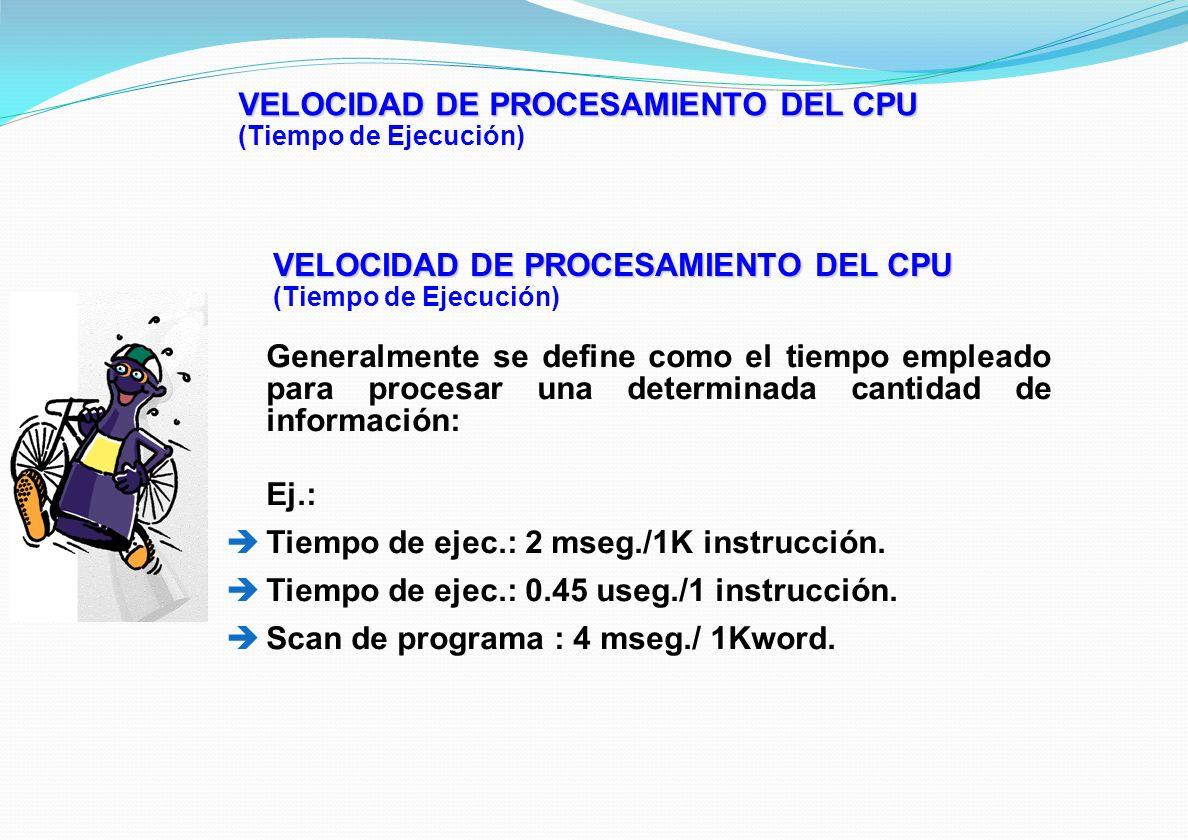 VELOCIDAD DE PROCESAMIENTO DEL CPU (Tiempo de Ejecución) Generalmente se define como el tiempo empleado para procesar una determinada cantidad de info