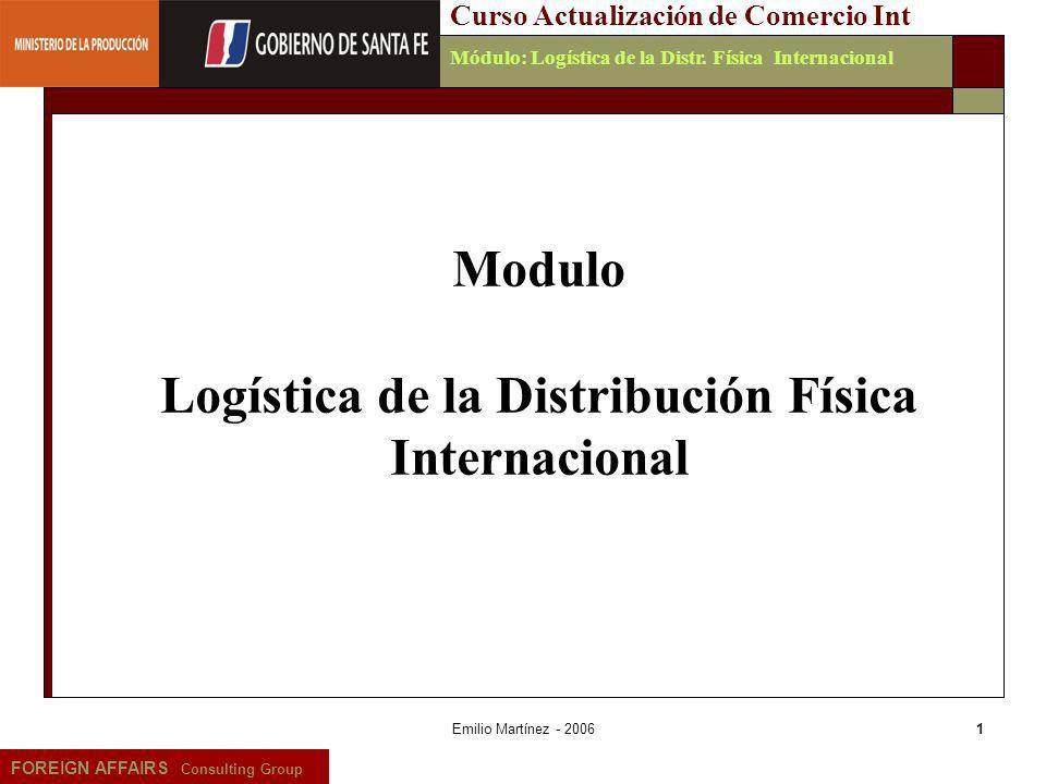 Emilio Martínez - 20061 FOREIGN AFFAIRS Consulting Group Curso Actualización de Comercio IntMódulo: Logística de la Distr. Física Internacional Modulo