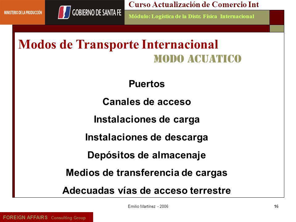 Emilio Martínez - 200616 FOREIGN AFFAIRS Consulting Group Curso Actualización de Comercio IntMódulo: Logística de la Distr. Física Internacional Modos