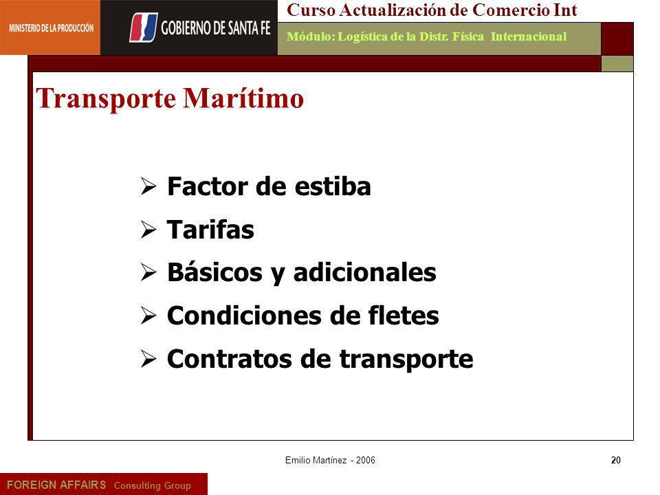Emilio Martínez - 200620 FOREIGN AFFAIRS Consulting Group Curso Actualización de Comercio IntMódulo: Logística de la Distr. Física Internacional Trans