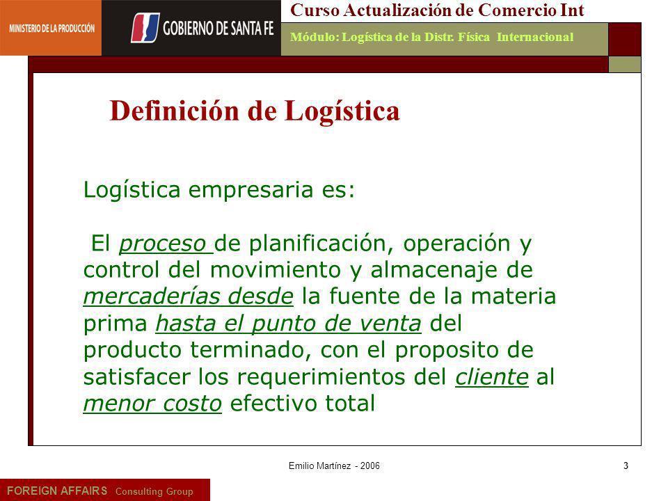 Emilio Martínez - 20063 FOREIGN AFFAIRS Consulting Group Curso Actualización de Comercio IntMódulo: Logística de la Distr. Física Internacional Logíst