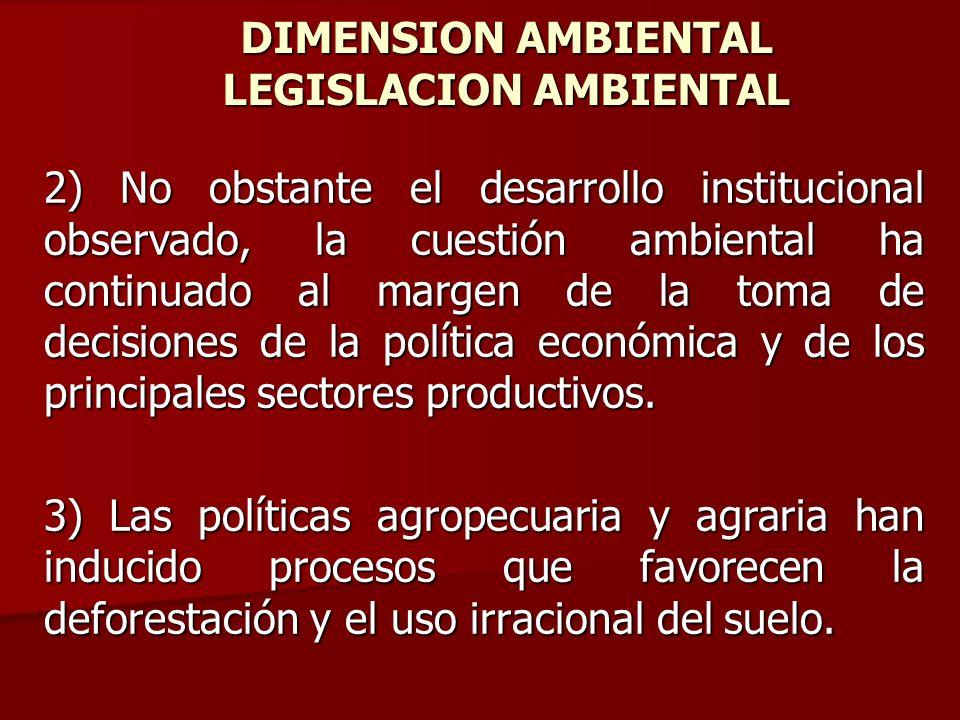 DIMENSION AMBIENTAL LEGISLACION AMBIENTAL 2) No obstante el desarrollo institucional observado, la cuestión ambiental ha continuado al margen de la to