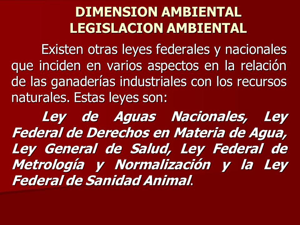 Existen otras leyes federales y nacionales que inciden en varios aspectos en la relación de las ganaderías industriales con los recursos naturales. Es