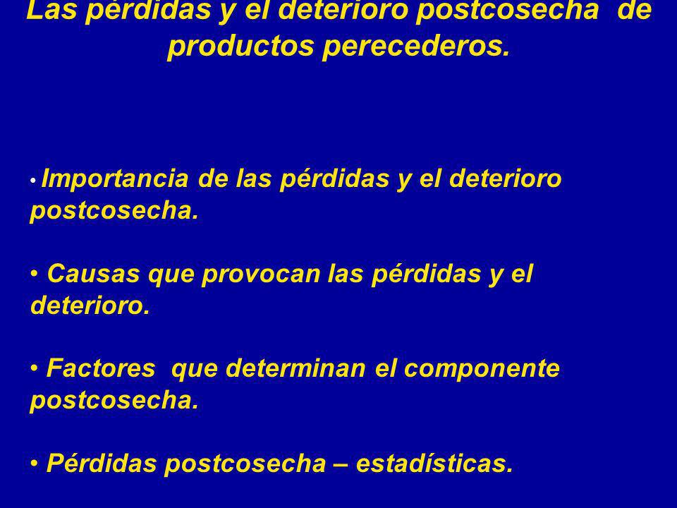 Importancia de las pérdidas postcosecha y el deterioro Las pérdidas postcosecha entre la producción y la distribución de las mercancias puede promediar de 5-25% dependiendo del tipo de producto.