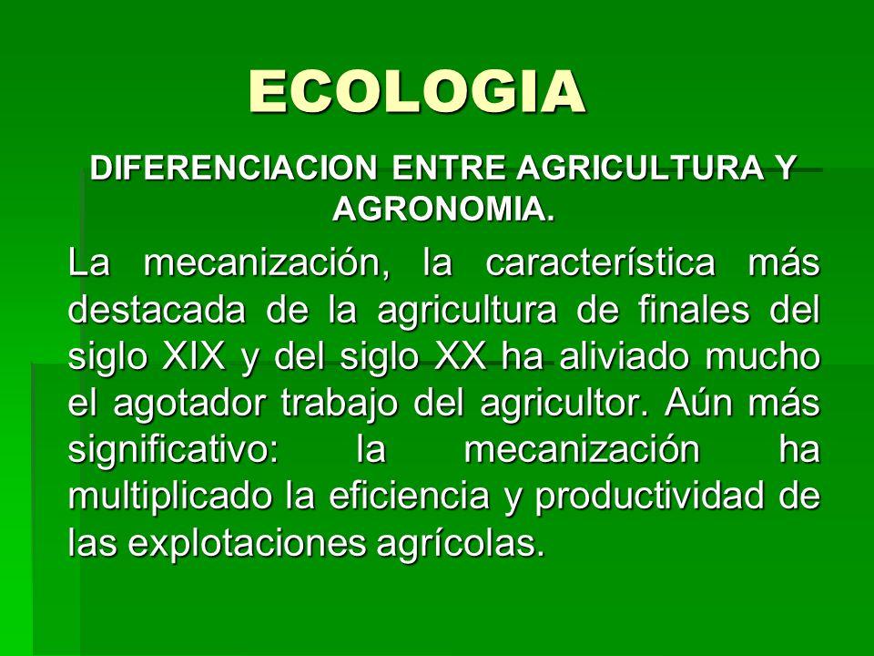 ECOLOGIA DIFERENCIACION ENTRE AGRICULTURA Y AGRONOMIA. La mecanización, la característica más destacada de la agricultura de finales del siglo XIX y d