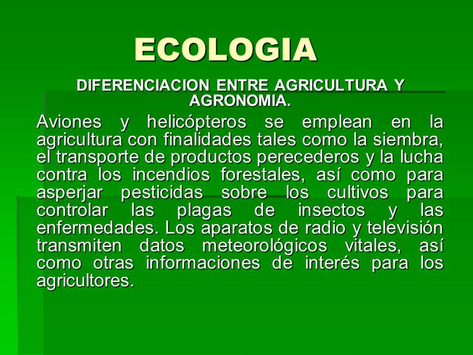 ECOLOGIA DIFERENCIACION ENTRE AGRICULTURA Y AGRONOMIA. Aviones y helicópteros se emplean en la agricultura con finalidades tales como la siembra, el t