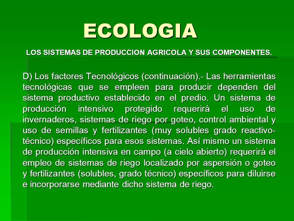 ECOLOGIA LOS SISTEMAS DE PRODUCCION AGRICOLA Y SUS COMPONENTES. D) Los factores Tecnológicos (continuación).- Las herramientas tecnológicas que se emp