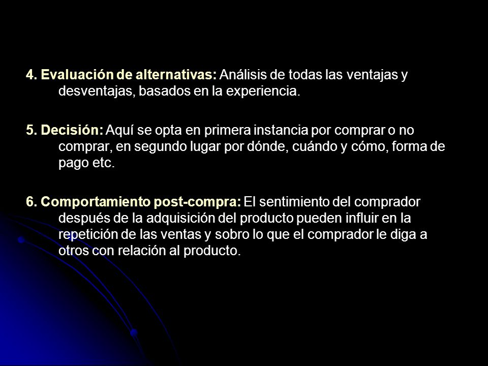4. Evaluación de alternativas: Análisis de todas las ventajas y desventajas, basados en la experiencia. 5. Decisión: Aquí se opta en primera instancia