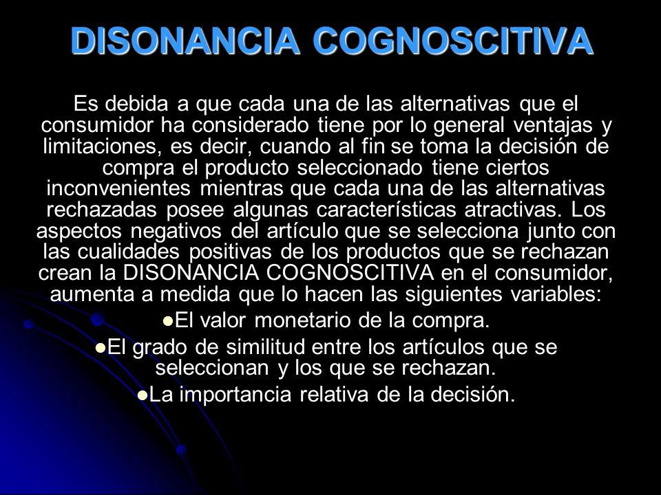 DISONANCIA COGNOSCITIVA Es debida a que cada una de las alternativas que el consumidor ha considerado tiene por lo general ventajas y limitaciones, es