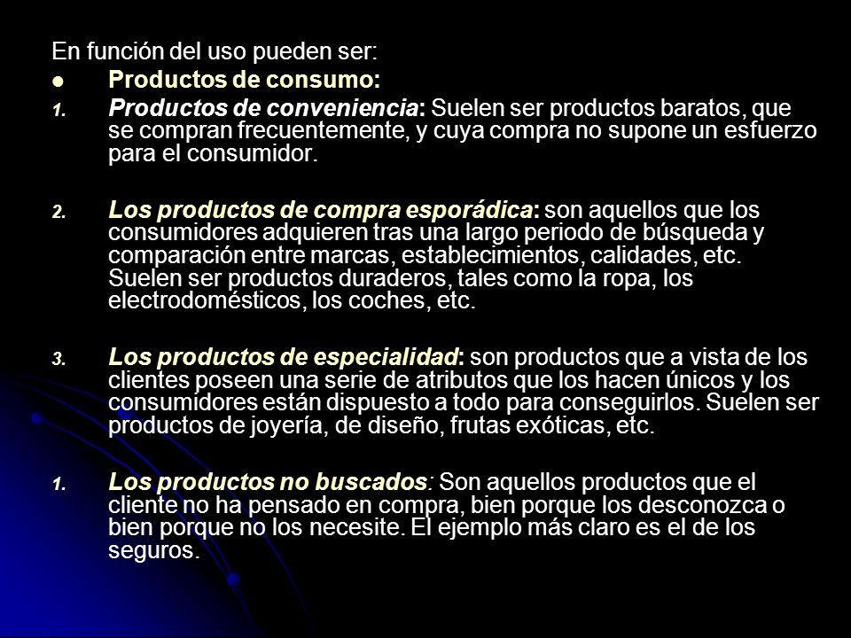 En función del uso pueden ser: Productos de consumo: 1. 1. Productos de conveniencia: Suelen ser productos baratos, que se compran frecuentemente, y c