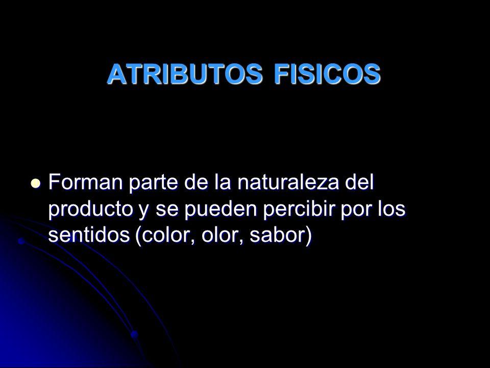 ATRIBUTOS FISICOS Forman parte de la naturaleza del producto y se pueden percibir por los sentidos (color, olor, sabor) Forman parte de la naturaleza
