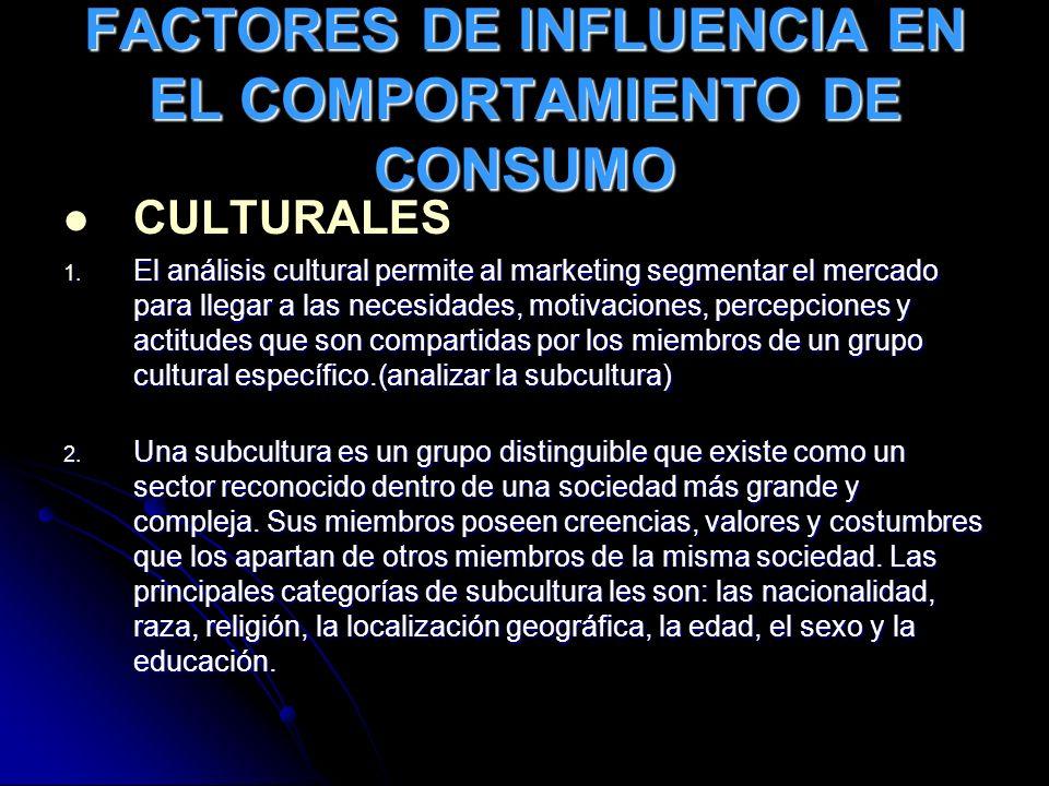 FACTORES DE INFLUENCIA EN EL COMPORTAMIENTO DE CONSUMO CULTURALES 1. El análisis cultural permite al marketing segmentar el mercado para llegar a las