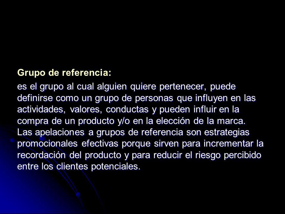 Grupo de referencia: es el grupo al cual alguien quiere pertenecer, puede definirse como un grupo de personas que influyen en las actividades, valores