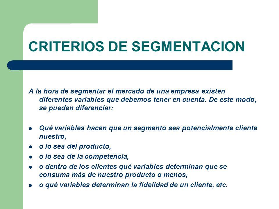CRITERIOS DE SEGMENTACION A la hora de segmentar el mercado de una empresa existen diferentes variables que debemos tener en cuenta. De este modo, se