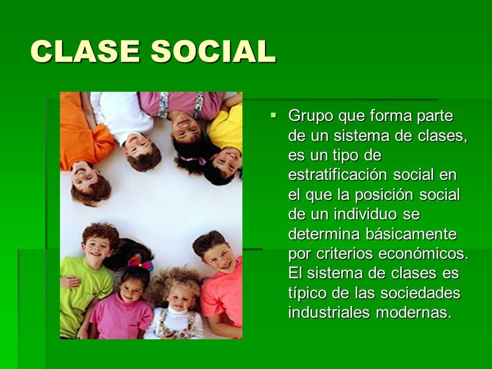 CLASE SOCIAL Grupo que forma parte de un sistema de clases, es un tipo de estratificación social en el que la posición social de un individuo se determina básicamente por criterios económicos.