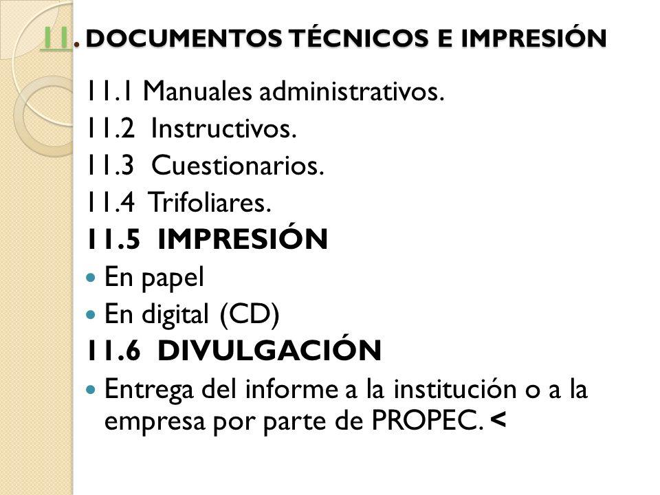 1111. DOCUMENTOS TÉCNICOS E IMPRESIÓN 11 11.1 Manuales administrativos. 11.2 Instructivos. 11.3 Cuestionarios. 11.4 Trifoliares. 11.5 IMPRESIÓN En pap