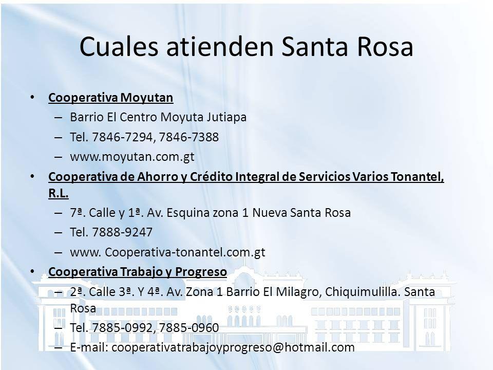 Cuales atienden Santa Rosa Cooperativa Moyutan – Barrio El Centro Moyuta Jutiapa – Tel. 7846-7294, 7846-7388 – www.moyutan.com.gt Cooperativa de Ahorr