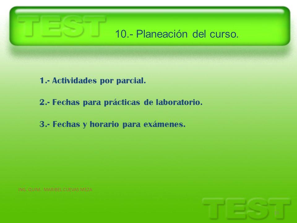 10.- Planeación del curso. ING. QUIM. MARIBEL CUEVAS MEZA 11 1.- Actividades por parcial. 2.- Fechas para prácticas de laboratorio. 3.- Fechas y horar