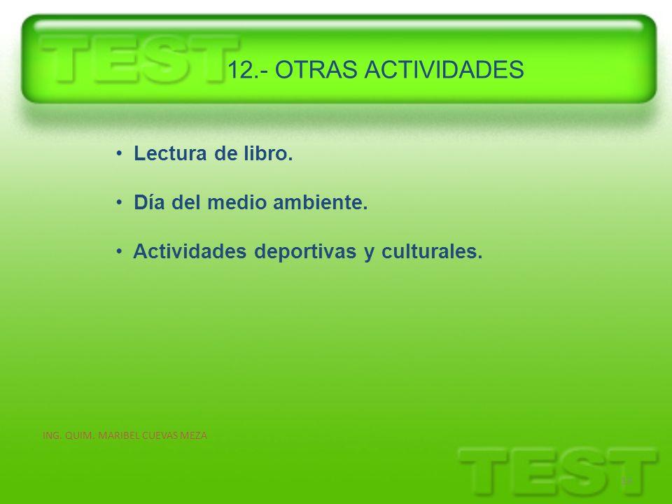 ING. QUIM. MARIBEL CUEVAS MEZA 13 Lectura de libro. Día del medio ambiente. Actividades deportivas y culturales. 12.- OTRAS ACTIVIDADES