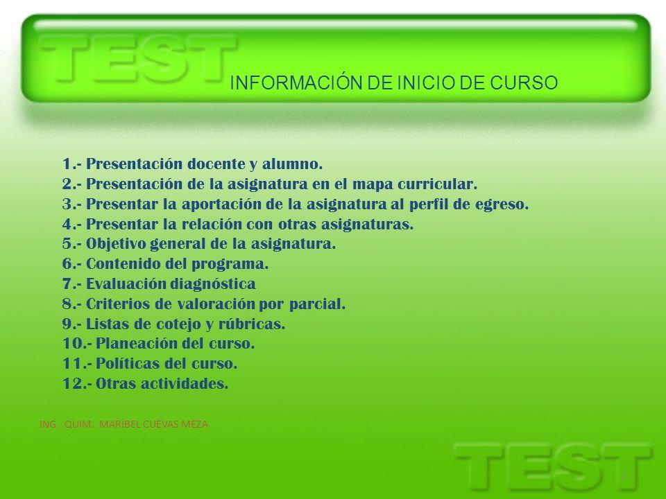 INFORMACIÓN DE INICIO DE CURSO ING. QUIM. MARIBEL CUEVAS MEZA 2 1.- Presentación docente y alumno. 2.- Presentación de la asignatura en el mapa curric