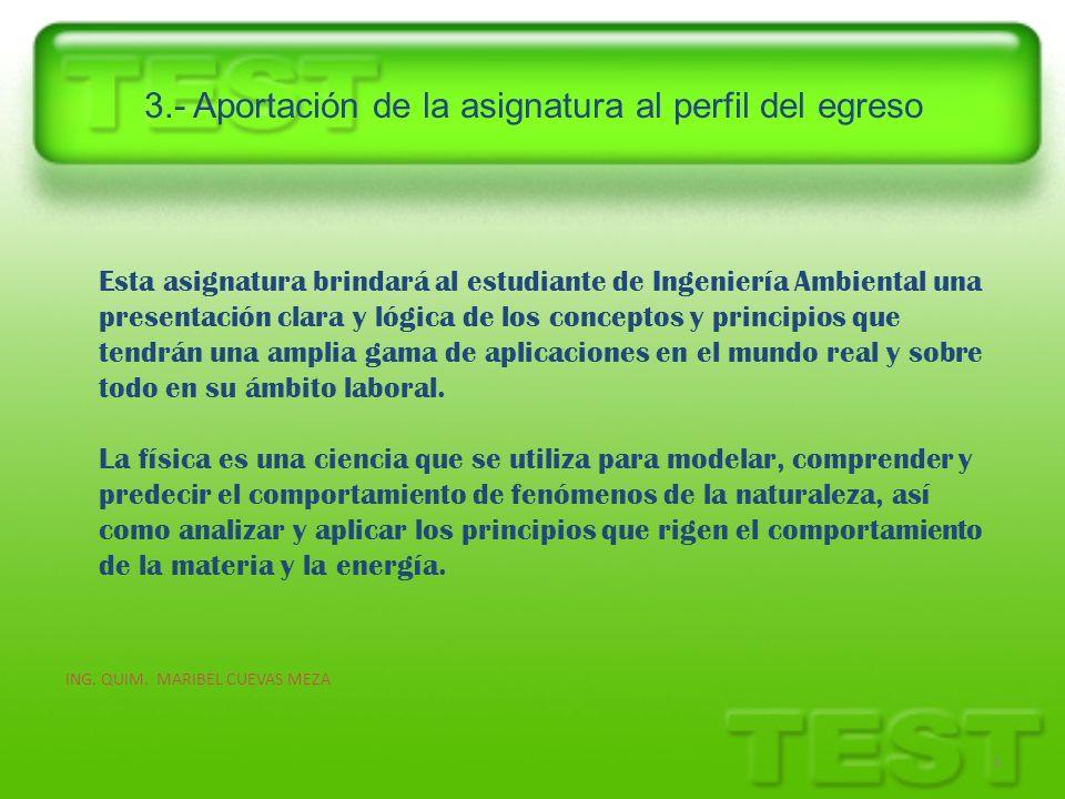 3.- Aportación de la asignatura al perfil del egreso 5 Esta asignatura brindará al estudiante de Ingeniería Ambiental una presentación clara y lógica