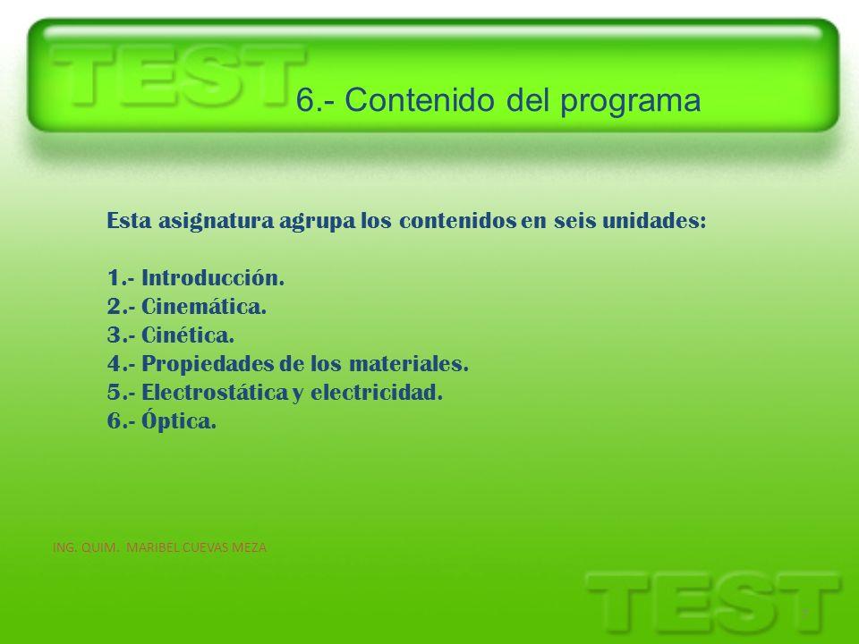 6.- Contenido del programa 7 Esta asignatura agrupa los contenidos en seis unidades: 1.- Introducción. 2.- Cinemática. 3.- Cinética. 4.- Propiedades d