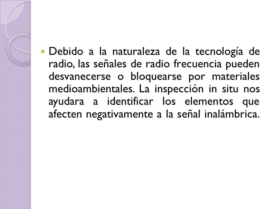 Debido a la naturaleza de la tecnología de radio, las señales de radio frecuencia pueden desvanecerse o bloquearse por materiales medioambientales. La